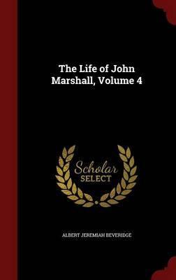The Life of John Marshall; Volume 4 by Albert Jeremiah Beveridge