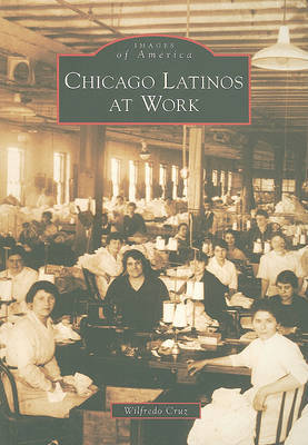 Chicago Latinos at Work by Wilfredo Cruz