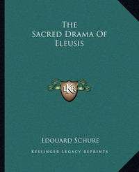 The Sacred Drama of Eleusis by Edouard Schure