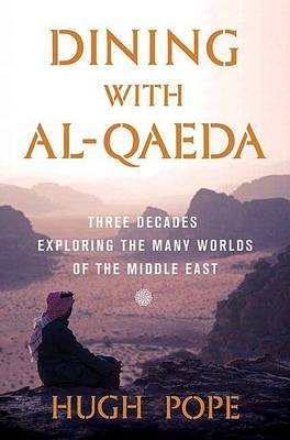 Dining with Al-Qaeda: Three Decades Exploring the Many Worlds of the Middle East by Hugh Pope image