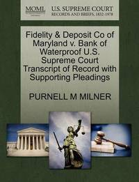 Fidelity & Deposit Co of Maryland V. Bank of Waterproof U.S. Supreme Court Transcript of Record with Supporting Pleadings by Purnell M Milner
