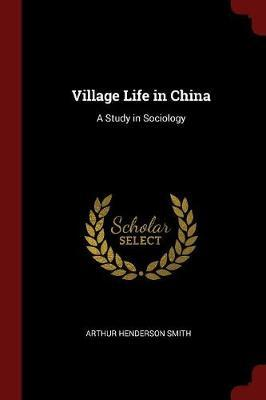 Village Life in China by Arthur Henderson Smith image