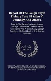 Report of the Lough Foyle Fishery Case of Allen V. Donnelly and Others, by Robert Allen