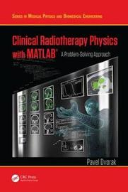 Clinical Radiotherapy Physics with MATLAB by Pavel Dvorak