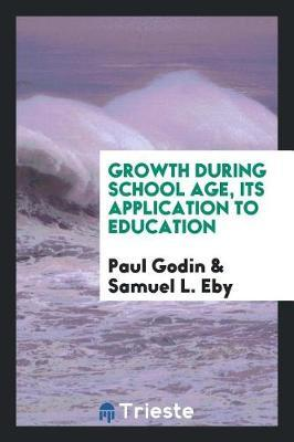 Growth During School Age, Its Application to Education by Paul Godin