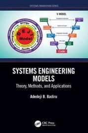 Systems Engineering Models by Adedeji B Badiru
