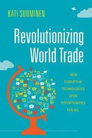 Revolutionizing World Trade by Kati Suominen