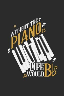 Without The Piano Life Would Be Flat by Piano Publishing