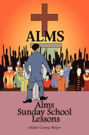 Alms Sunday School Lessons by Elder George Bing