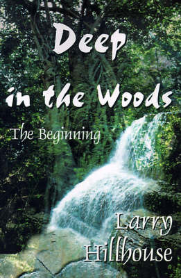 Deep in the Woods: The Beginning by Larry J. Hillhouse image