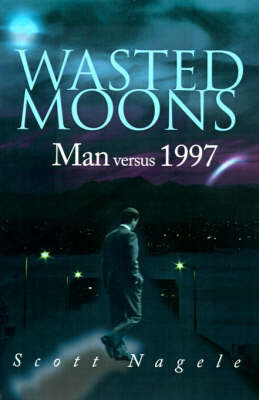 Wasted Moons: Man Versus 1997 by Scott Nagele image