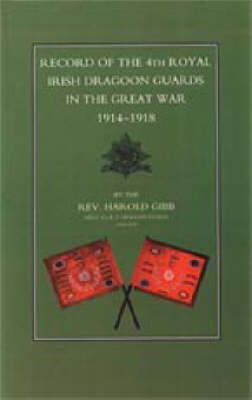 Record of the 4th Royal Irish Dragoon Guards in the Great War, 1914-1918 by Harold Gibb image