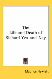 The Life and Death of Richard Yea-and-Nay by Maurice Hewlett image