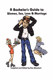 A Bachelor's Guide to Women, Sex, Love and Marriage by Dan Woodard image