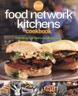 "Food Network Kitchen Cookbook: Fresh Ideas, Bold Flavors, Tips and Techniques by ""Food Network Kitchens"""