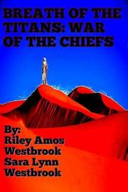 Breath of the Titans: War of the Chiefs: Book Three-A False Titanbringer by MR Riley Amos Westbrook image
