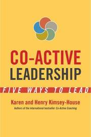 Co-Active Leadership: Five Ways to Lead by Karen Kimsey-House
