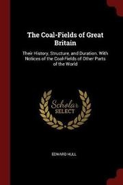 The Coal-Fields of Great Britain by Edward Hull image