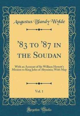'83 to '87 in the Soudan, Vol. 1 by Augustus Blandy Wylde