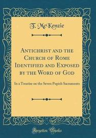 Antichrist and the Church of Rome Identified and Exposed by the Word of God by T McKenzie image