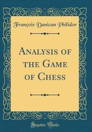 Analysis of the Game of Chess (Classic Reprint) by Francois Danican Philidor