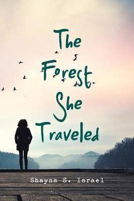 The Forest She Traveled by Shayna S Israel
