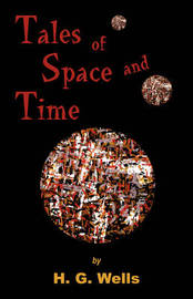 Tales of Space and Time by Herbert George Wells