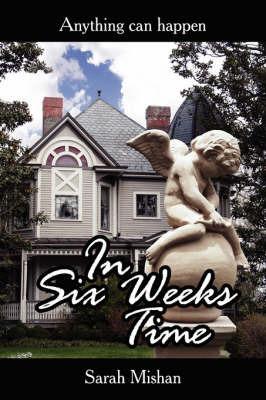 In Six Weeks Time by Sarah, Mishan