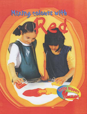 Little Nippers: Mixing Colours - Red by Victoria Parker