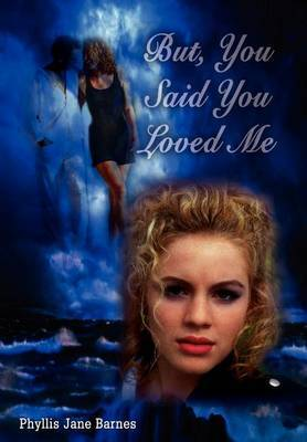 But, You Said You Loved ME by Phyllis Jane Barnes image