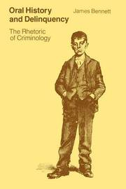 Oral History and Delinquency by James Bennett