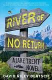 River of No Return: A Jake Trent Novel by David Riley Bertsch