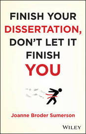 Finish Your Dissertation, Don't Let It Finish You! by Joanne Broder Sumerson