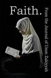 Faith. from the Journal of Umm Zakiyyah by Umm Zakiyyah