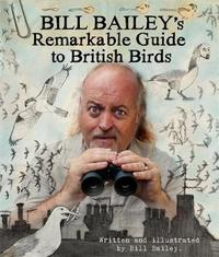 Bill Bailey's Remarkable Guide to British Birds by Bill Bailey