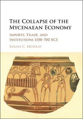 The Collapse of the Mycenaean Economy by Sarah C. Murray