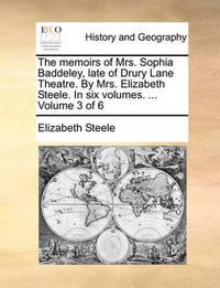 The Memoirs of Mrs. Sophia Baddeley, Late of Drury Lane Theatre. by Mrs. Elizabeth Steele. in Six Volumes. ... Volume 3 of 6 by Elizabeth Steele