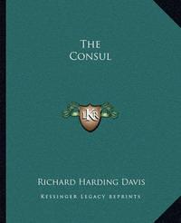 The Consul by Richard Harding Davis