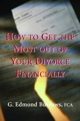 How to Get the Most Out of Your Divorce Financially by G. Edmond Burrows image