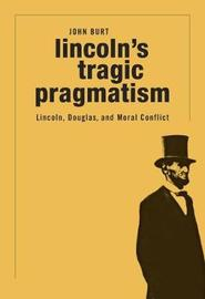 Lincoln'S Tragic Pragmatism by John Burt