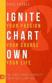 Ignite Your Passion Chart Your Course Own Your Life by Dave Yarnes image