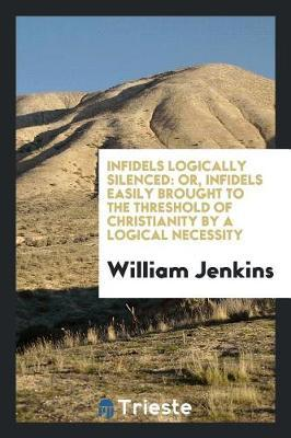 Infidels Logically Silenced by William Jenkins image