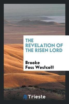 The Revelation of the Risen Lord by Brooke Foss Westcott image