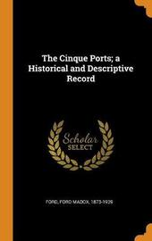 The Cinque Ports; A Historical and Descriptive Record by Ford Madox Ford