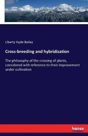Cross-Breeding and Hybridization by Liberty Hyde Bailey