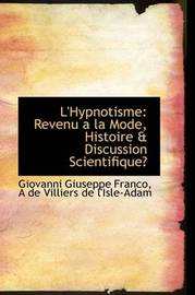L'Hypnotisme: Revenu a La Mode, Histoire & Discussion Scientifique by Giovanni Giuseppe Franco