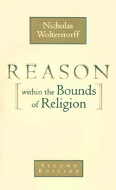 Reason within the Bounds of Religion by Nicholas Wolterstorff