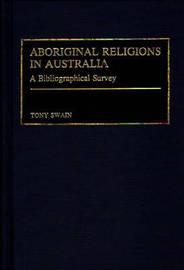 Aboriginal Religions in Australia by Tony Swain