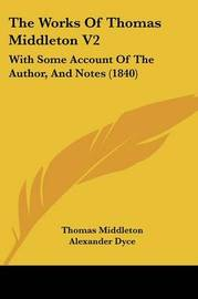 The Works Of Thomas Middleton V2: With Some Account Of The Author, And Notes (1840) by Thomas Middleton image