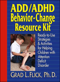 ADD / ADHD Behavior-Change Resource Kit by Grad L. Flick